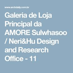Galeria de Loja Principal da AMORE Sulwhasoo / Neri&Hu Design and Research Office - 11