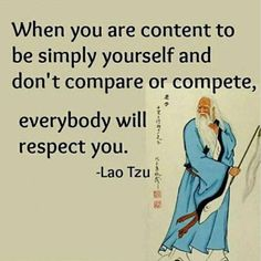 Wisdom Quotes : Lao Tzu: you get respect when NOT competingso is Capitalistic Competition exa by Life Lao Tzu Quotes, Wise Quotes, Quotable Quotes, Great Quotes, Motivational Quotes, Inspirational Quotes, Taoism Quotes, Famous Quotes, Buddhist Quotes