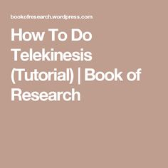 How To Do Telekinesis (Tutorial) | Book of Research