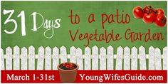 31 Days to a Patio Vegetable garden- great tips for container plants for those of us who 'apartment garden' :)