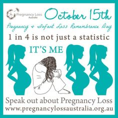 1 in 4 is not just a statistic IT'S ME. pregnancy and infant loss awareness day OCT 15th