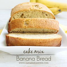 Cake Mix Banana Bread - TABLE for SEVEN