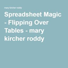 Spreadsheet Magic - Flipping Over Tables - mary kircher roddy