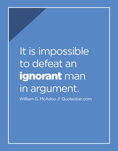 It is impossible to defeat an ignorant man in argument. Ignorance Quotes, Favorite Quotes, Best Quotes, Being Ignored Quotes, Awesome Quotes, So True, Girl Boss, Religion, Lol