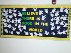 Have students cut their hands out and have each classmate write one compliment on their hand. Great spring bulletin board. Believe there is good in the world. Be the good. 6th grade, spring bulletin board. Pay it forward kick off.