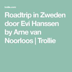 Roadtrip in Zweden door Evi Hanssen by Arne van Noorloos | Trollie