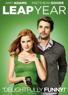 Leap year  - Watched this a few days ago with my teenage daughter.  We laughed at the all the embarrassing moments this poor girl faced!