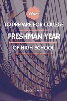 How To Prepare For College In Your Freshman Year Of High School