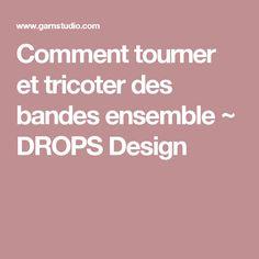 Comment tourner et tricoter des bandes ensemble ~ DROPS Design
