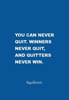 Motivational Quotes You can never quit. Winners never quit, and quitters never win.
