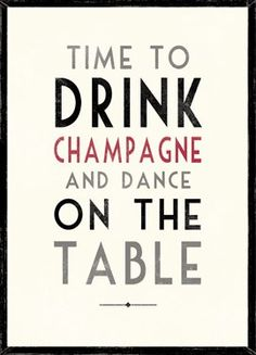 Time To Drink Champagne & Dance On The Table