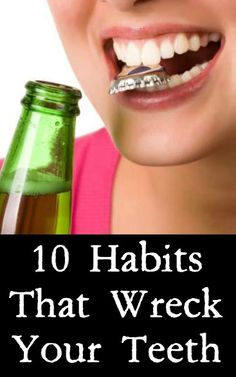 10 Habits That Wreck Your Teeth ~ http://positivemed.com/2014/11/10/10-habits-wreck-teeth/