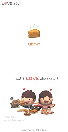 Love is... Cheesy ~ <3 Loved & pinned by http://www.shivohamyoga.nl/ #love #quotes #quote #lovely #cute #loveis #cartoon #warm #hope #live #life #hope #hjstory #adorable