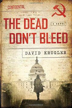 The Dead Don't Bleed: A Novel by David Krugler