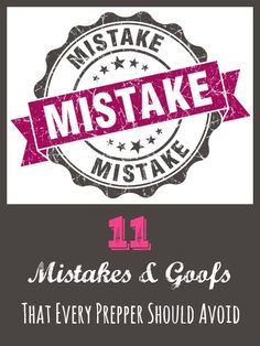 11 Mistakes & Goofs That Every Prepper Should Avoid | Backdoor Survival