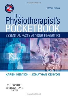 The Physiotherapist's Pocketbook: Essential Facts at Your Fingertips, 2e (Physiotherapy Pocketbooks) -   Karen Kenyon BSc(Hons) BA(Hons) MCSP (Author), Jonathan Kenyon BSc(Hons) MSc MCSP MMACP (Author)