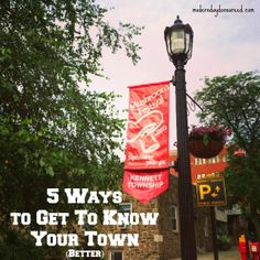 "These are really great ideas!  5 ways to get to know your town better (it'll change your life and your definition of ""home!"")"