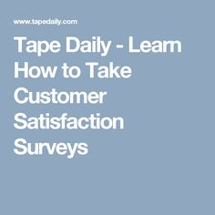 Tape Daily - Learn How to Take Customer Satisfaction Surveys