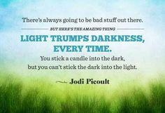 Light trumps darkness.