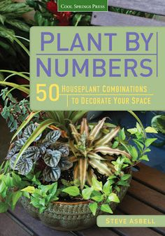 Plant by Numbers: 50 Houseplant Combinations to Decorate Your Space, by Steve Asbell