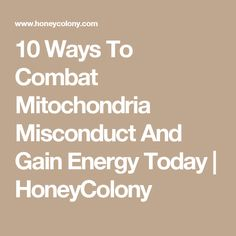 10 Ways To Combat Mitochondria Misconduct And Gain Energy Today | HoneyColony