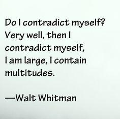 I contain multitudes.