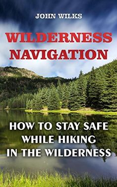 Free at the time of posting: Wilderness Navigation: How to Stay Safe While Hiking in the Wilderness (affiliate link)