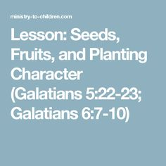 Lesson: Seeds, Fruits, and Planting Character (Galatians 5:22-23; Galatians 6:7-10)