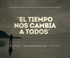 El tiempo nod cambia a todos - time changes everyone Favorite Quotes, Best Quotes, Love Quotes, Inspirational Quotes, More Than Words, Some Words, Advice Quotes, Positive Mind, Spanish Quotes