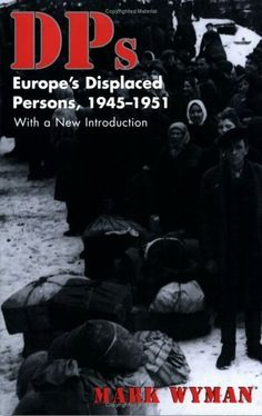 DPs: Europe's Displaced Persons, 1945-51 by Mark Wyman, http://www.amazon.com/dp/0801485428/ref=cm_sw_r_pi_dp_l6MVrb1JJHH0K