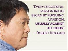 """Every successful person in life began by pursuing a passion, usually against all odds."" - Robert Kiyosaki http://sm.make-the-shift.com"