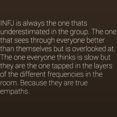 INFJ. Incredibly true, I've always been underestimated. However I find no need in proving anything to anyone