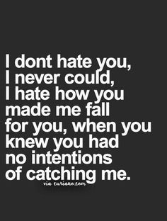 I don't know that you made me fall for you intentionally but you definitely didn't do anything to stop me from falling....