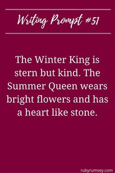 the winter king ist stern but kind. the summer queen wears bright flowers and has a heart like stone.