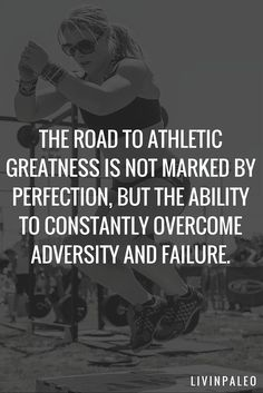 The road to athletic greatness is not marked by perfection, but the ability to constantly overcome adversity and failure.