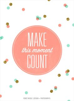 Make this moment count. New blog post quotes + free wallpaper download!