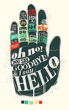 I don't know why you say goodbye I say hello