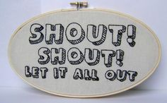 Embroidery Hoop Art, Song Lyrics. Tears for Fears - Shout Shout Let It All Out.  SHIPS in 5 - 7 days