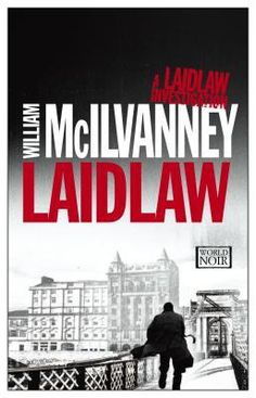 """Laidlaw / William McIlvanney (2014 reprint) """"Papers of Tony Veitch"""" to be reprinted in 2014. Jack Laidlaw, the """"mad"""" detective of Glasgow Police Department."""