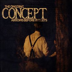 """The Ongoing Concept, """"Arrows Before Bullets"""" 