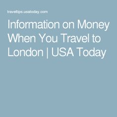 Information on Money When You Travel to London | USA Today