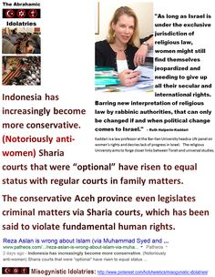 """When Idolatry Wins: Indonesia - (Notoriously anti-women) Sharia courts that were """"optional"""" have risen to equal status with regular courts. http://www.pinterest.com/pin/540924605217819699/ http://www.pinterest.com/pin/540924605217828400/ Comparative Idolatry: Comparative religion is a figment!... One might as well talk of comparative God, or comparative Bible or Heaven. There is comparative superstition and fanaticism and comparative idolatry and systems of philosophy."""