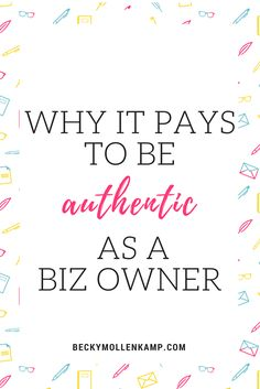 Are you showing up as yourself in your business? Or are you acting a part? Here are five reasons it pays to be an authentic entrepreneur.