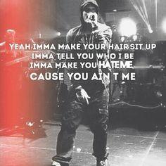 """Imma make you HATE ME, cause you ain't me"". #Eminem"
