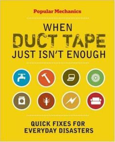 Popular Mechanics knows: there are two types of people in the world--those able to fix whatever goes bust, and those who beg the first group for help when something goes wrong. But it doesn't have to be that way, because this easy-to-follow guide will give anyone the basics to tackle those frustrating - See more at: http://dppl.bibliocommons.com/item/show/1465045035_when_duct_tape_just_isnt_enough