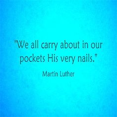 His very nails. Martin Luther Quotes, Best Christian Quotes, Ravi Zacharias, Righteousness Of God, God Help Me, Quotes About New Year, Golden Rule, Lutheran, Reformation