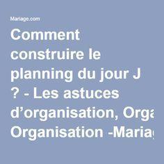 Comment construire le planning du jour J ? - Les astuces d'organisation, Organisation -Mariage.com