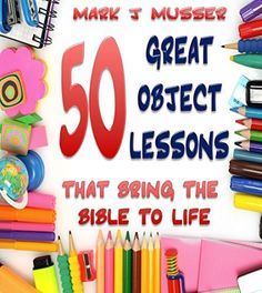 50 Great Object Lessons that Bring the Bible to Life by Mark J Musser, http://www.amazon.com/dp/B00SCFLGZS/ref=cm_sw_r_pi_dp_hrJXub1P5M299