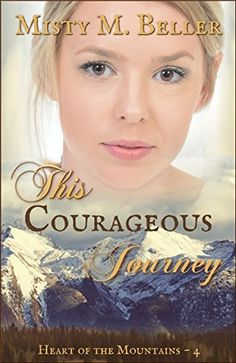This Courageous Journey (Heart of the Mountains Book 4) by [Beller, Misty M. ]