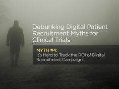 Debunking Digital Patient Recruitment Myths for Clinical Trials: Myth 4 MDConnect Inc.  Many trial sponsors and CROs still think that digital recruitment campaigns are hard to track — it's time to set the record straight.